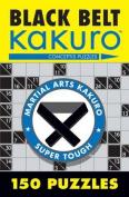 Black Belt Kakuro: 150 Puzzles
