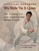 Classical Northern Wu Style Tai Ji Quan