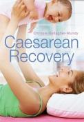 Caesarean Recovery. Chrissie Gallagher-Mundy