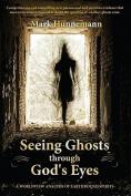 Seeing Ghosts Through God's Eyes