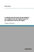La Adquisicion del Orden de Las Palabras En La Adquisicion del Espanol Como L2 Por Hablantes Nativos del Ingles [Spanish]