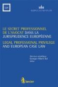 Le Secret Professionnel de L'avocat Et La Jurisprudence Europeenne / Legal Professional Privilege and European Case Law