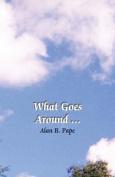 What Goes Around . . .