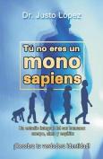 Tu No Eres Un Mono Sapiens