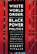 White World Order, Black Power Politics