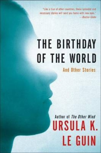The Birthday of the World: And Other Stories by Ursula K. Le Guin.