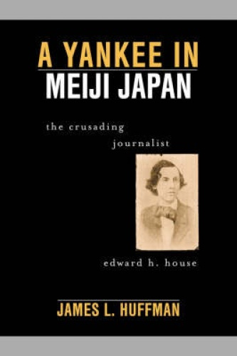A Yankee in Meiji Japan: The Crusading Journalist Edward H. House by James L. Hu