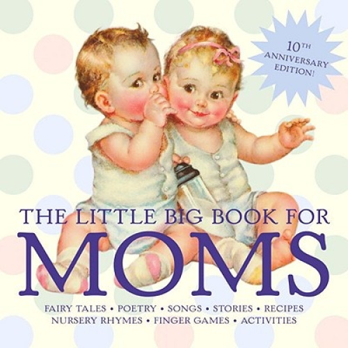 The Little Big Book for Moms: Fairytales, Nursery Rhymes, Recipes, Quotes, Songs