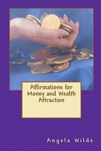 Affirmations for Money and Wealth Attraction by Angela Wilde.