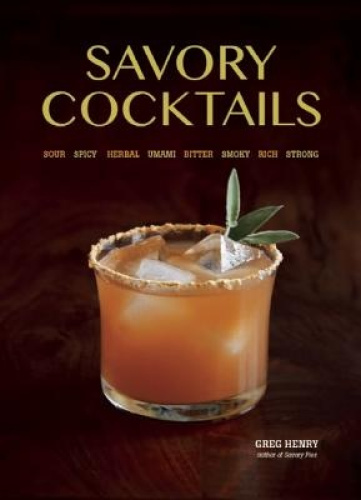 Savory Cocktails: Sour * Spicy * Herbal * Umami * Bitter * Smoky * Rich * Strong