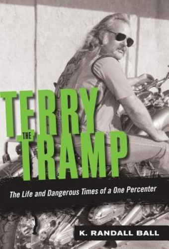 Terry the Tramp: The Life and Dangerous Times of a One Percenter by K. Randall B