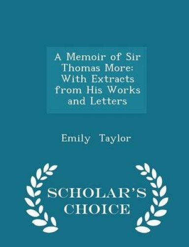 A Memoir of Sir Thomas More: With Extracts from His Works and Letters - Scholar'